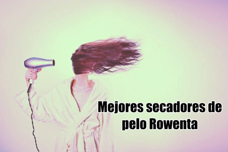 Mejores secadores de pelo Rowenta